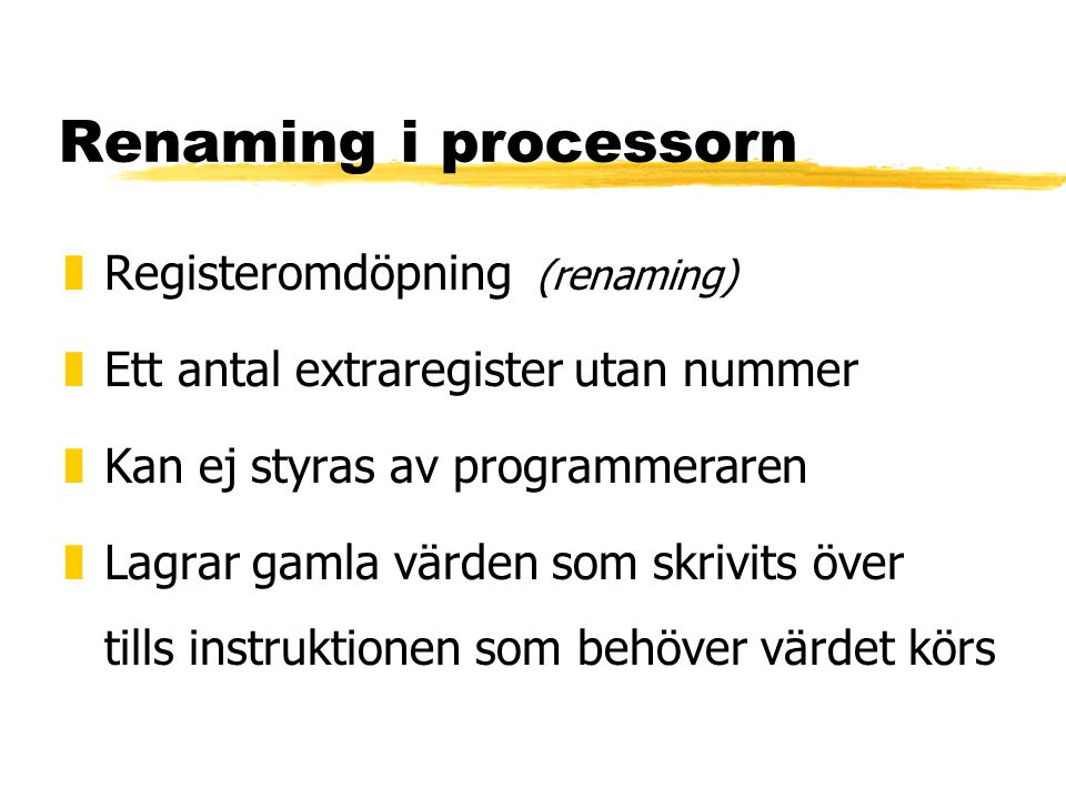 Renaming i processorn zRegisteromdöpning (renaming) zEtt antal extraregister utan nummer zKan ej styras av programmeraren zLagrar gamla värden som skrivits över tills instruktionen som behöver värdet körs