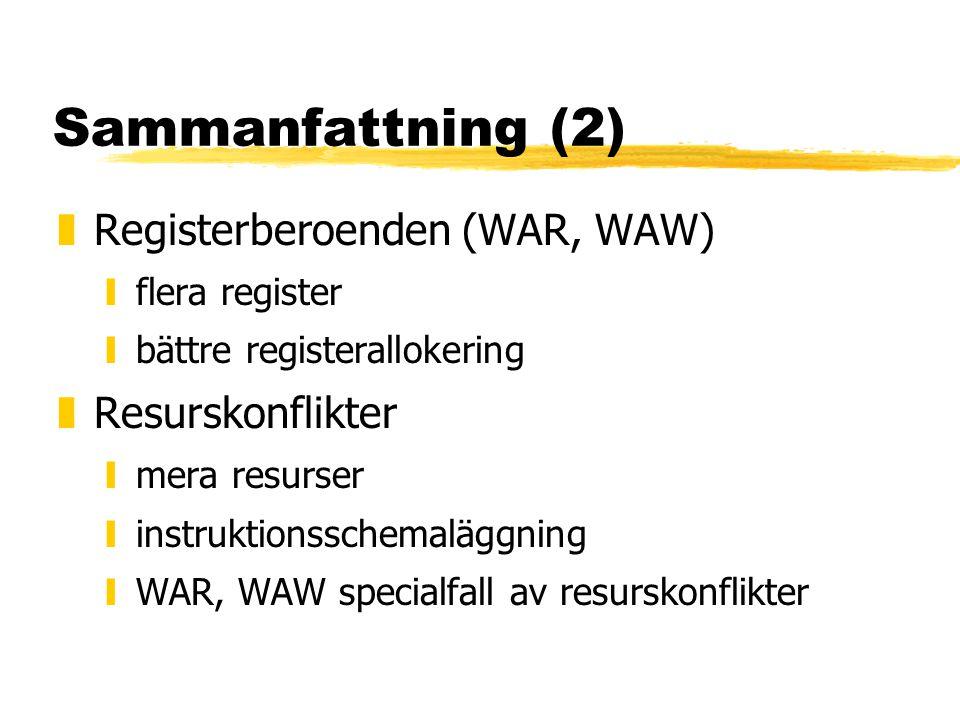 Sammanfattning (2) zRegisterberoenden (WAR, WAW) yflera register ybättre registerallokering zResurskonflikter ymera resurser yinstruktionsschemaläggning yWAR, WAW specialfall av resurskonflikter