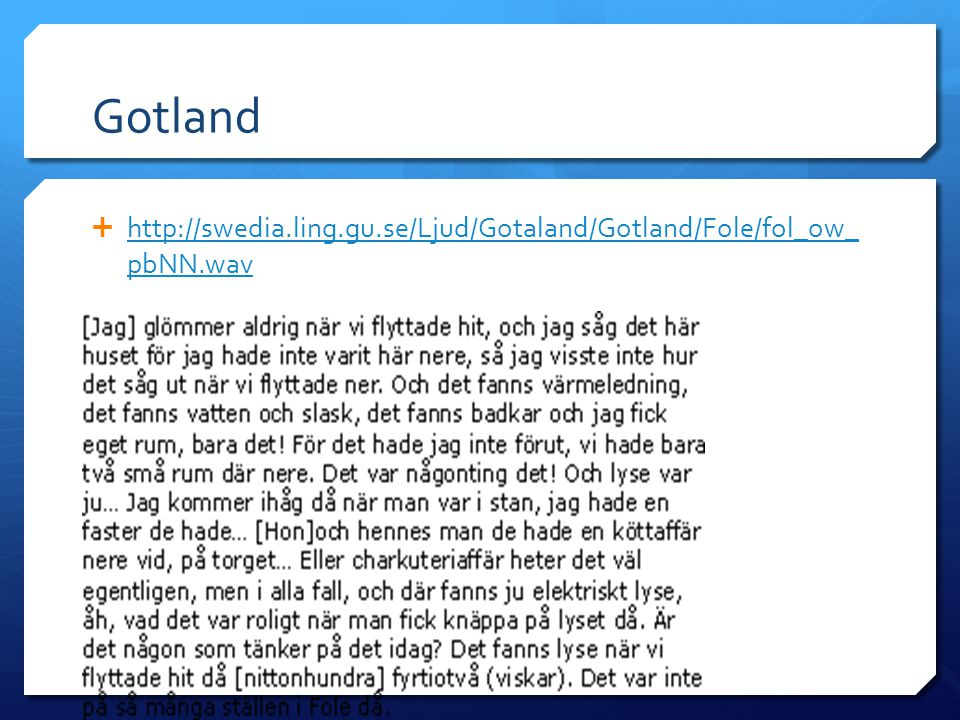 Norra Dalarna  http://swedia.ling.gu.se/Ljud/Svealand/Dalarna/Grangarde/gr g_om_2i.wav http://swedia.ling.gu.se/Ljud/Svealand/Dalarna/Grangarde/gr g_om_2i.wav