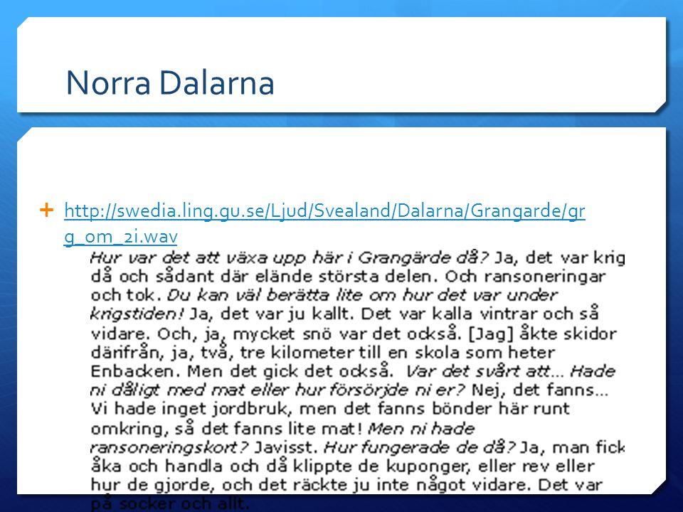 Norra Dalarna  http://swedia.ling.gu.se/Ljud/Svealand/Dalarna/Grangarde/gr g_om_2i.wav http://swedia.ling.gu.se/Ljud/Svealand/Dalarna/Grangarde/gr g_
