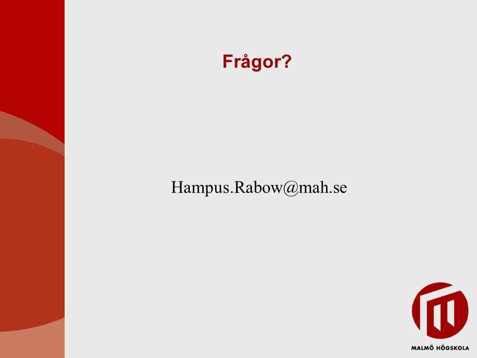 Frågor Hampus.Rabow@mah.se