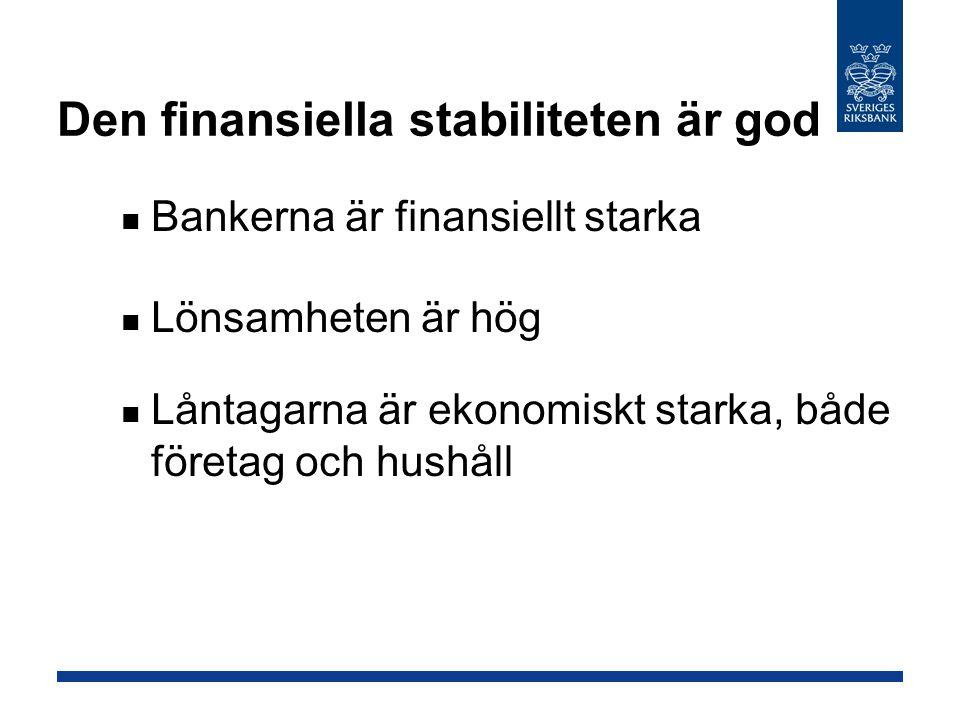 Den finansiella stabiliteten är god Bankerna är finansiellt starka Lönsamheten är hög Låntagarna är ekonomiskt starka, både företag och hushåll