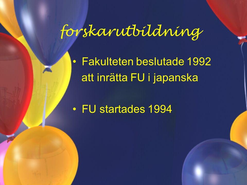 forskarutbildning Fakulteten beslutade 1992 att inrätta FU i japanska FU startades 1994