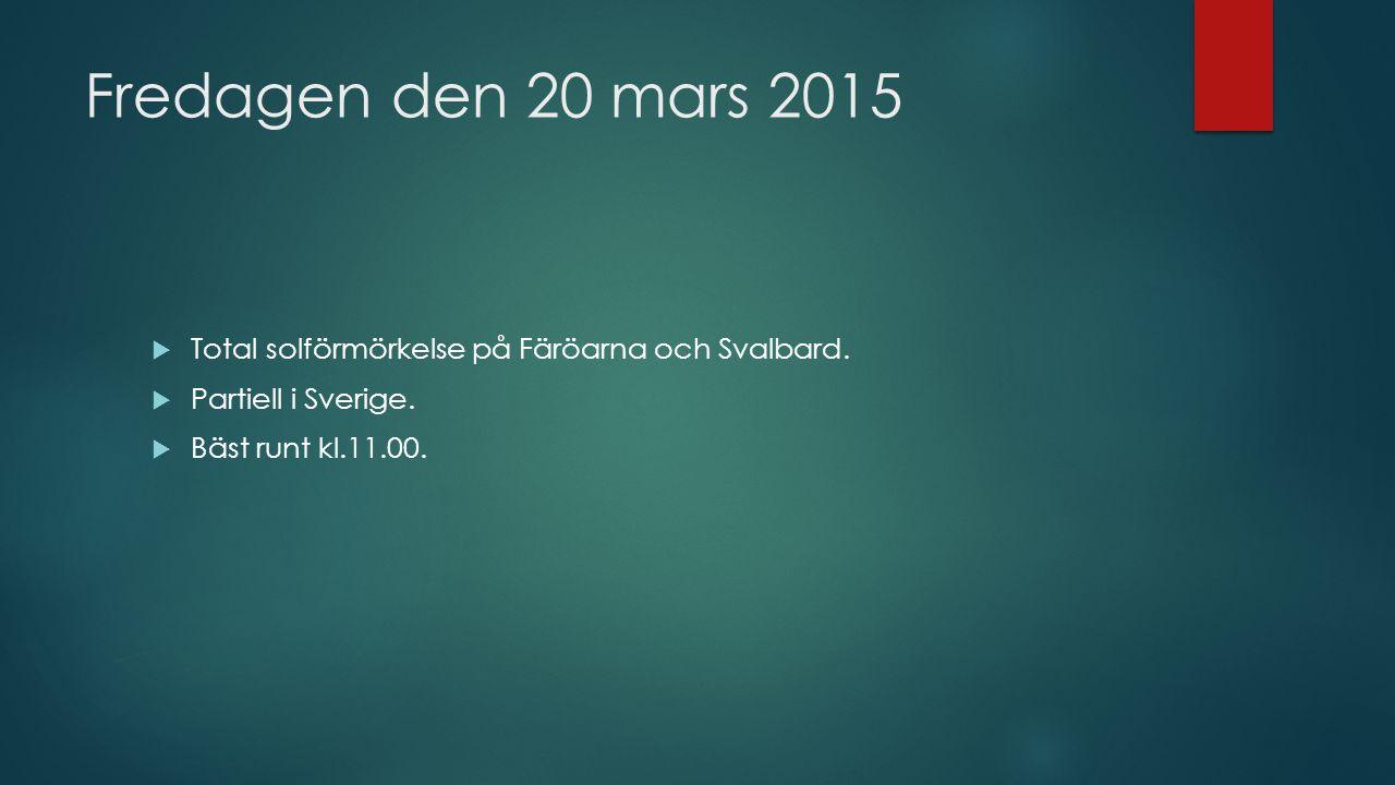 Fredagen den 20 mars 2015  Total solförmörkelse på Färöarna och Svalbard.  Partiell i Sverige.  Bäst runt kl.11.00.