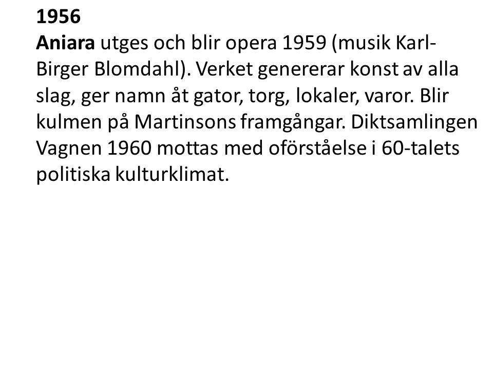 1956 Aniara utges och blir opera 1959 (musik Karl- Birger Blomdahl).