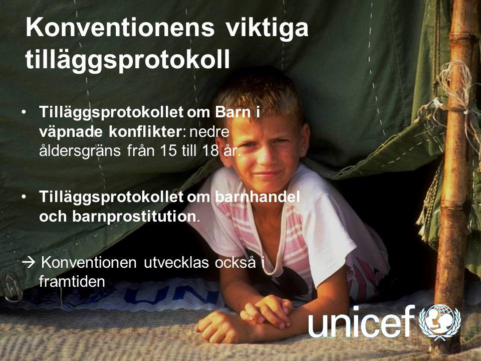 UNICEF Konventionens viktiga tilläggsprotokoll Tilläggsprotokollet om Barn i väpnade konflikter: nedre åldersgräns från 15 till 18 år. Tilläggsprotoko