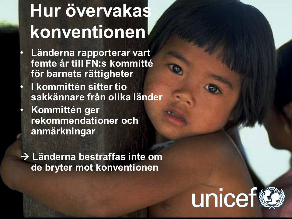 UNICEF Hur övervakas konventionen Länderna rapporterar vart femte år till FN:s kommitté för barnets rättigheter I kommittén sitter tio sakkännare från
