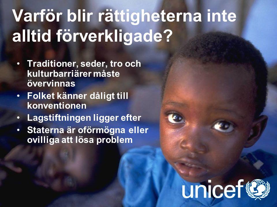 UNICEF Varför blir rättigheterna inte alltid förverkligade? Traditioner, seder, tro och kulturbarriärer måste övervinnas Folket känner dåligt till kon