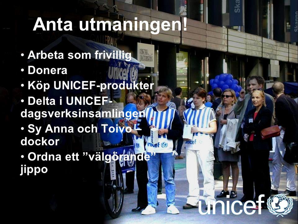 """UNICEF Anta utmaningen! Arbeta som frivillig Donera Köp UNICEF-produkter Delta i UNICEF- dagsverksinsamlingen Sy Anna och Toivo – dockor Ordna ett """"vä"""