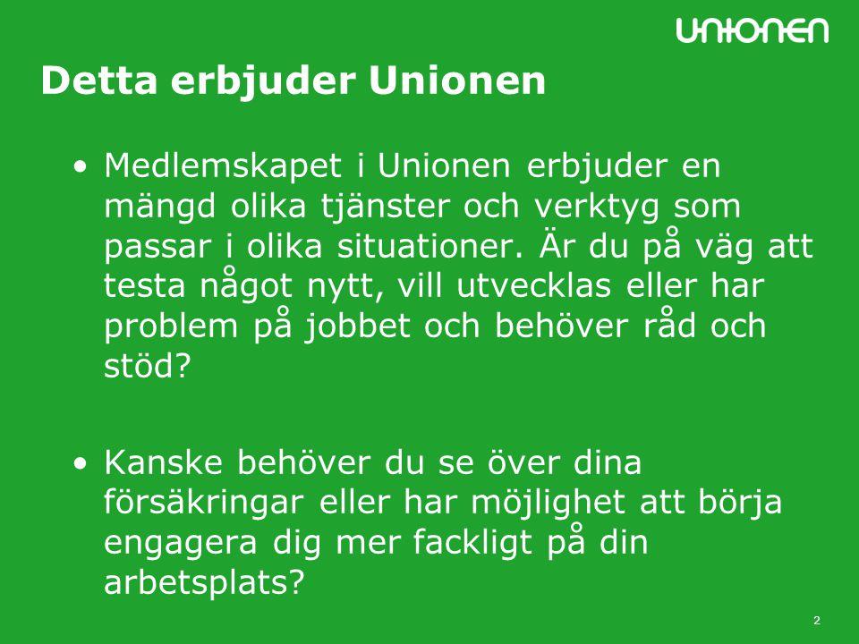 2 Detta erbjuder Unionen Medlemskapet i Unionen erbjuder en mängd olika tjänster och verktyg som passar i olika situationer.