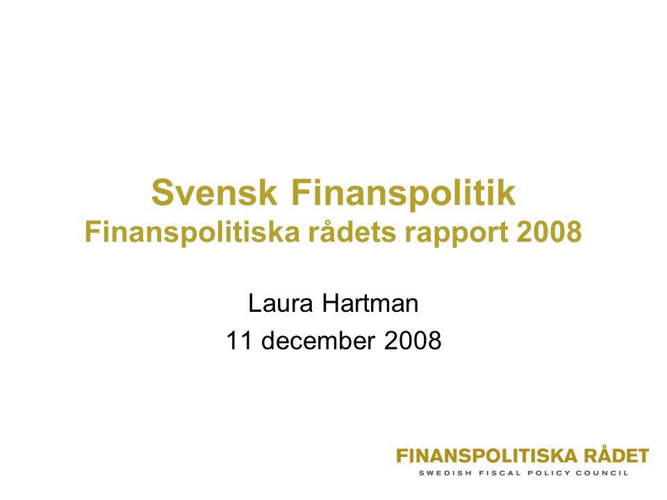 Svensk Finanspolitik Finanspolitiska rådets rapport 2008 Laura Hartman 11 december 2008
