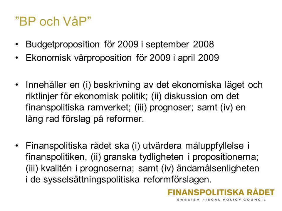 BP och VåP Budgetproposition för 2009 i september 2008 Ekonomisk vårproposition för 2009 i april 2009 Innehåller en (i) beskrivning av det ekonomiska läget och riktlinjer för ekonomisk politik; (ii) diskussion om det finanspolitiska ramverket; (iii) prognoser; samt (iv) en lång rad förslag på reformer.