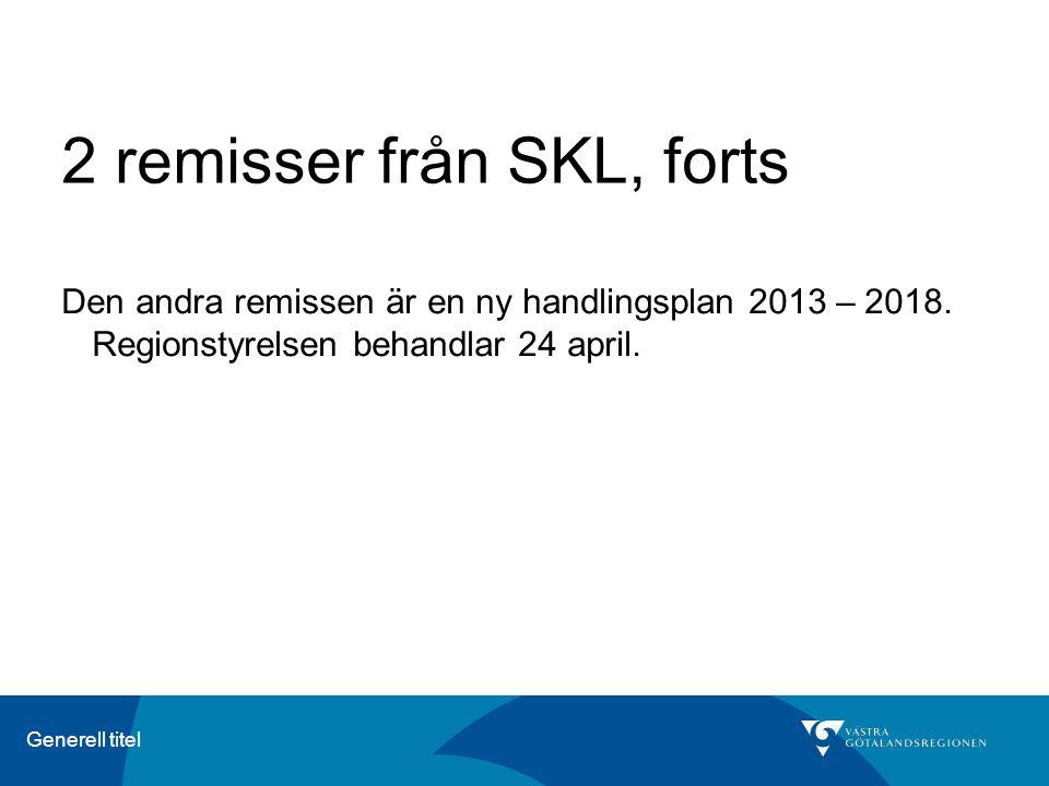 Generell titel 2 remisser från SKL, forts Den andra remissen är en ny handlingsplan 2013 – 2018.