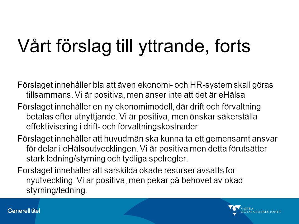 Generell titel Vårt förslag till yttrande, forts Förslaget innehåller bla att även ekonomi- och HR-system skall göras tillsammans.