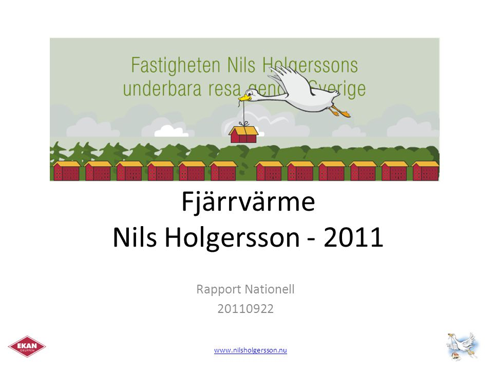 Nils Holgersson Fjärrvärme Nils Holgersson - 2011 Rapport Nationell 20110922 www.nilsholgersson.nu