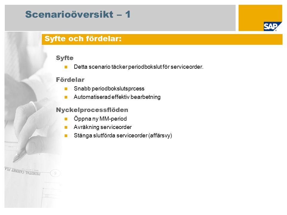 Scenarioöversikt – 1 Syfte Detta scenario täcker periodbokslut för serviceorder. Fördelar Snabb periodbokslutsprcess Automatiserad effektiv bearbetnin