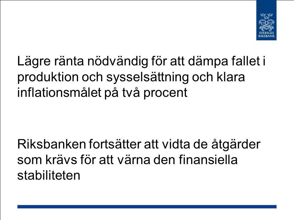 Lägre ränta nödvändig för att dämpa fallet i produktion och sysselsättning och klara inflationsmålet på två procent Riksbanken fortsätter att vidta de