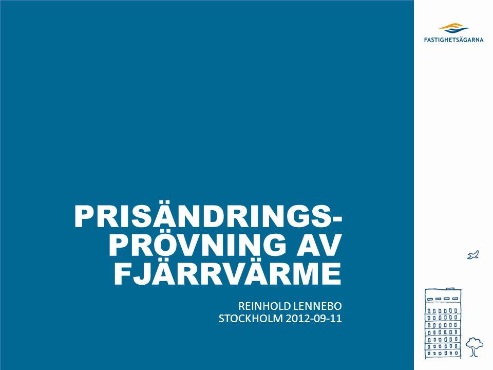 PRISÄNDRINGS- PRÖVNING AV FJÄRRVÄRME REINHOLD LENNEBO STOCKHOLM 2012-09-11