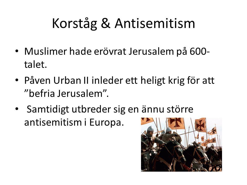 Korståg & Antisemitism Muslimer hade erövrat Jerusalem på 600- talet.