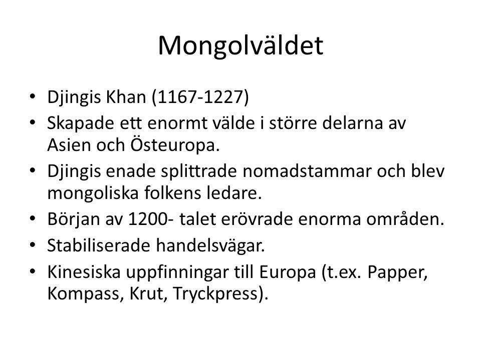 Mongolväldet Djingis Khan (1167-1227) Skapade ett enormt välde i större delarna av Asien och Östeuropa.