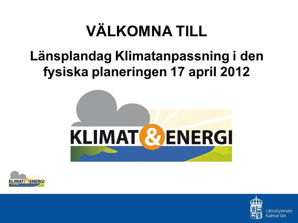 VÄLKOMNA TILL Länsplandag Klimatanpassning i den fysiska planeringen 17 april 2012
