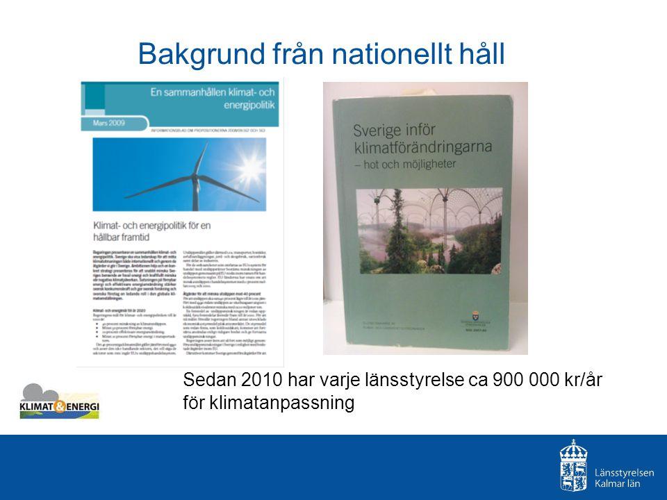 Bakgrund från nationellt håll Sedan 2010 har varje länsstyrelse ca 900 000 kr/år för klimatanpassning