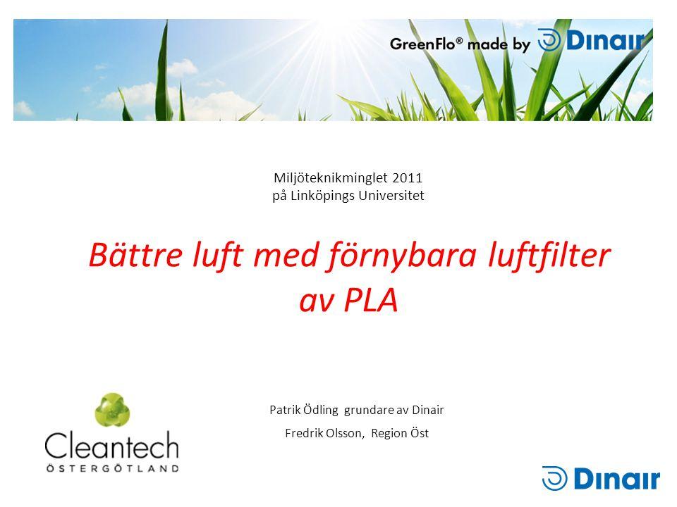 Miljöteknikminglet 2011 på Linköpings Universitet Bättre luft med förnybara luftfilter av PLA Patrik Ödling grundare av Dinair Fredrik Olsson, Region