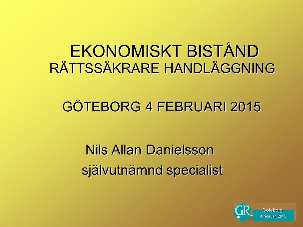 EKONOMISKT BISTÅND EKONOMISKT BISTÅND RÄTTSSÄKRARE HANDLÄGGNING GÖTEBORG 4 FEBRUARI 2015 Nils Allan Danielsson självutnämnd specialist