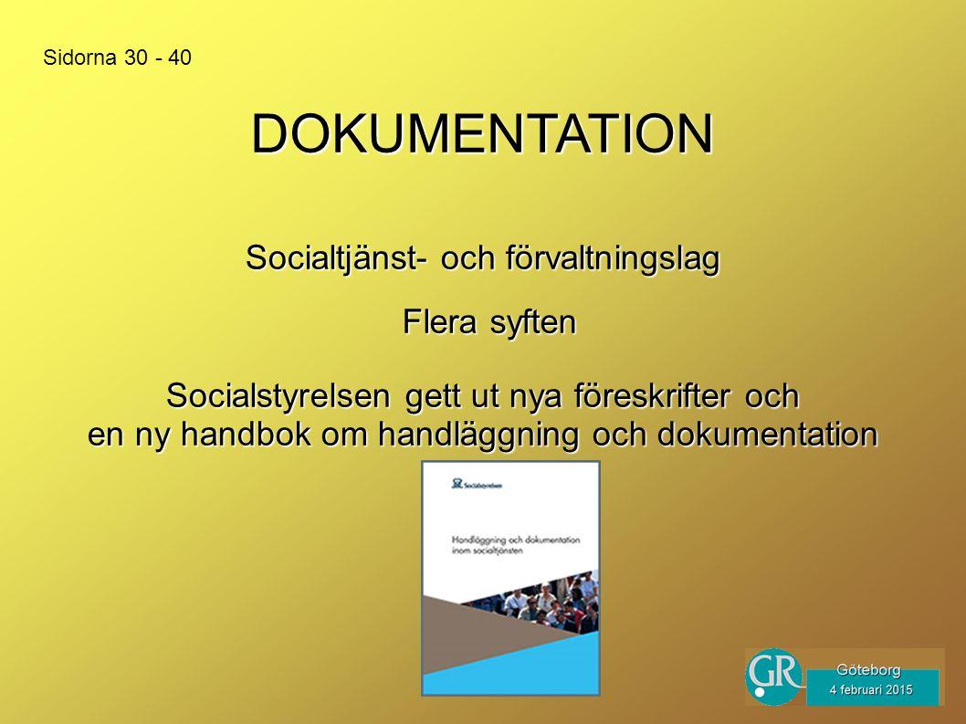 DOKUMENTATION Flera syften Socialtjänst- och förvaltningslag Sidorna 30 - 40 Socialstyrelsen gett ut nya föreskrifter och en ny handbok om handläggning och dokumentation