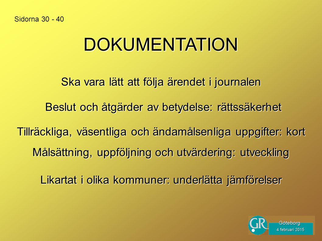 DOKUMENTATION Beslut och åtgärder av betydelse: rättssäkerhet Ska vara lätt att följa ärendet i journalen Sidorna 30 - 40 Tillräckliga, väsentliga och ändamålsenliga uppgifter: kort Målsättning, uppföljning och utvärdering: utveckling Likartat i olika kommuner: underlätta jämförelser