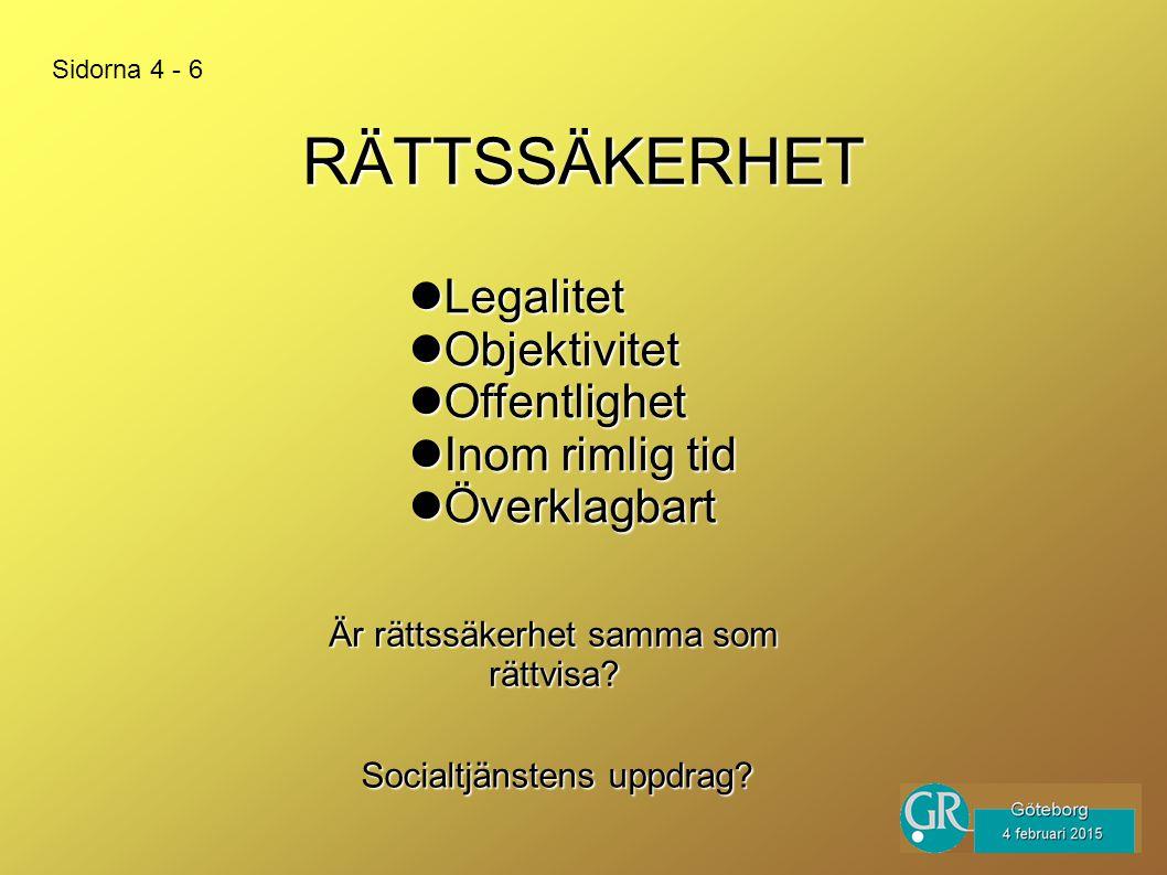 RÄTTSSÄKERHET Legalitet Legalitet Objektivitet Objektivitet Offentlighet Offentlighet Inom rimlig tid Inom rimlig tid Överklagbart Överklagbart Socialtjänstens uppdrag.
