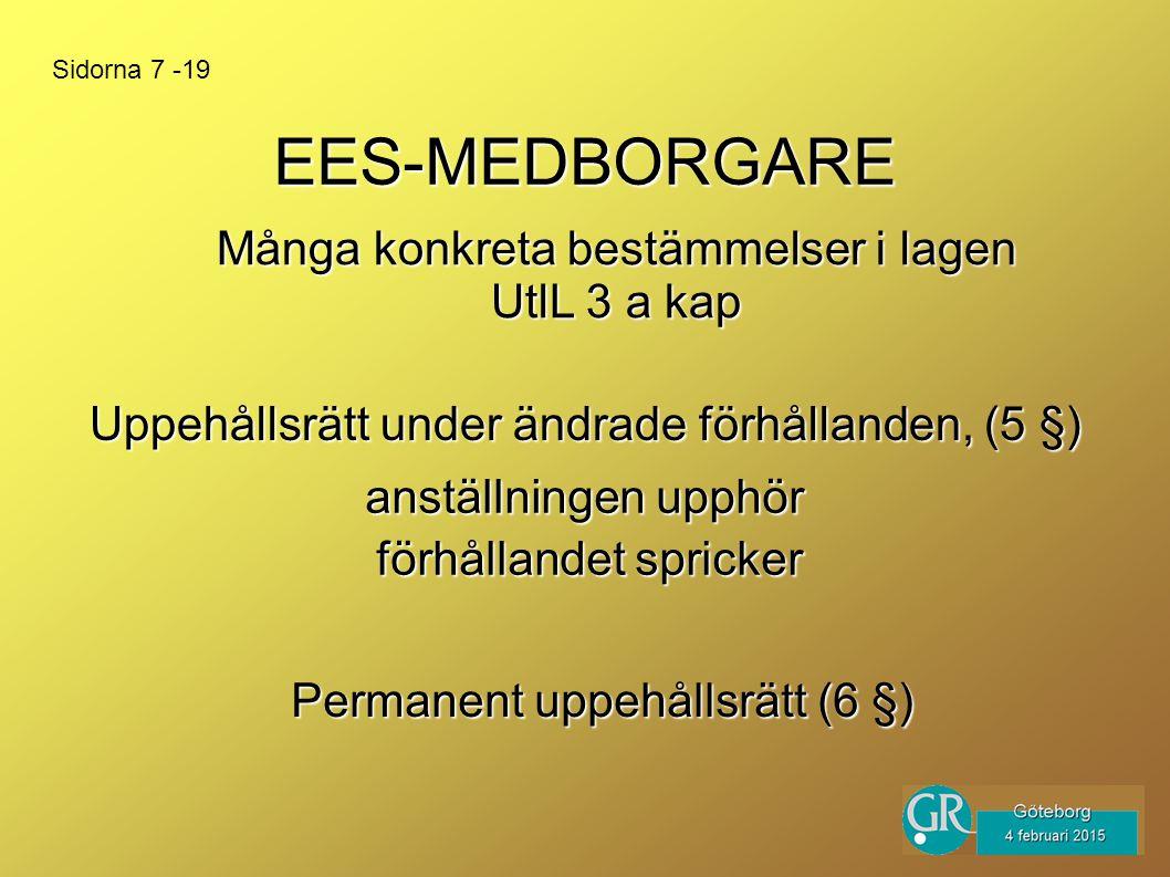 EES-MEDBORGARE anställningen upphör Uppehållsrätt under ändrade förhållanden, (5 §) Många konkreta bestämmelser i lagen UtlL 3 a kap Sidorna 7 -19 förhållandet spricker Permanent uppehållsrätt (6 §)