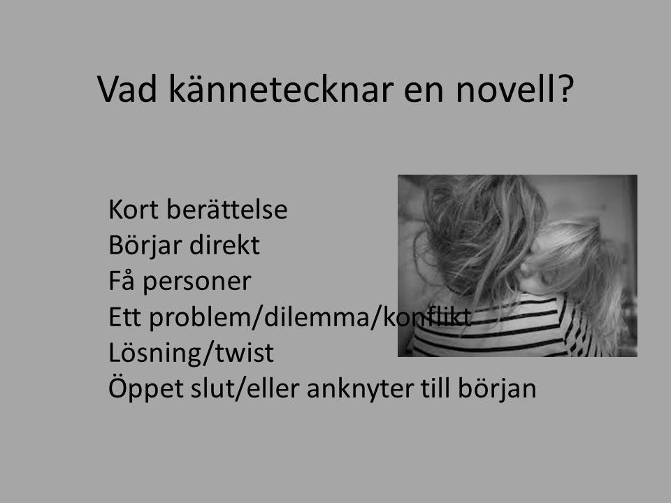 Kort berättelse Börjar direkt Få personer Ett problem/dilemma/konflikt Lösning/twist Öppet slut/eller anknyter till början Vad kännetecknar en novell?