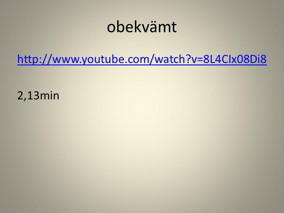 obekvämt http://www.youtube.com/watch?v=8L4CIx08Di8 2,13min