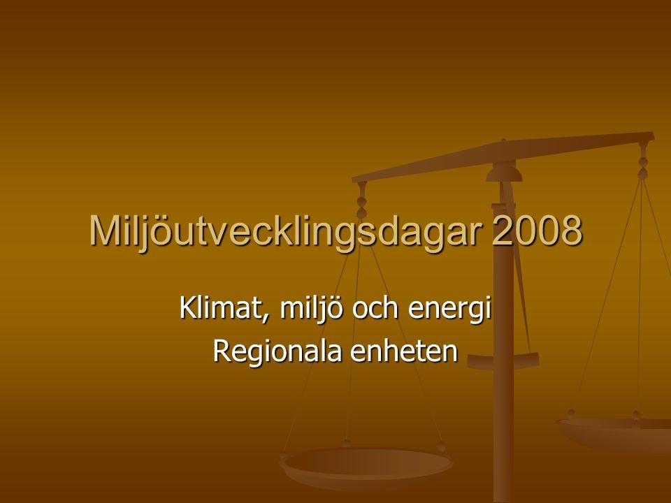 Miljöutvecklingsdagar 2008 Klimat, miljö och energi Regionala enheten