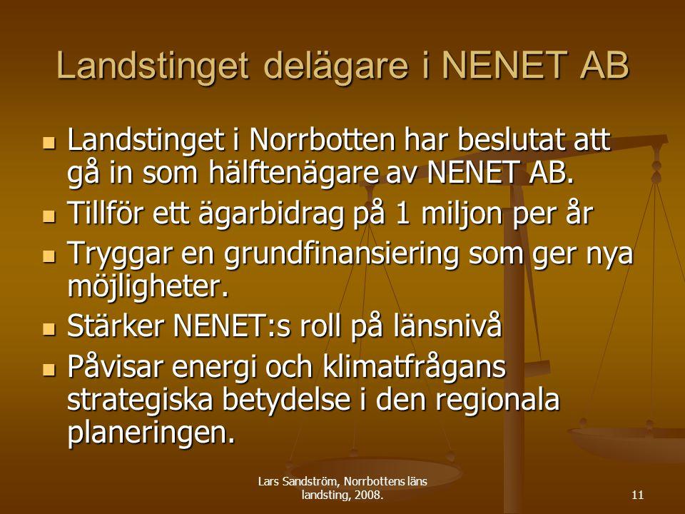 Lars Sandström, Norrbottens läns landsting, 2008.11 Landstinget delägare i NENET AB Landstinget i Norrbotten har beslutat att gå in som hälftenägare av NENET AB.