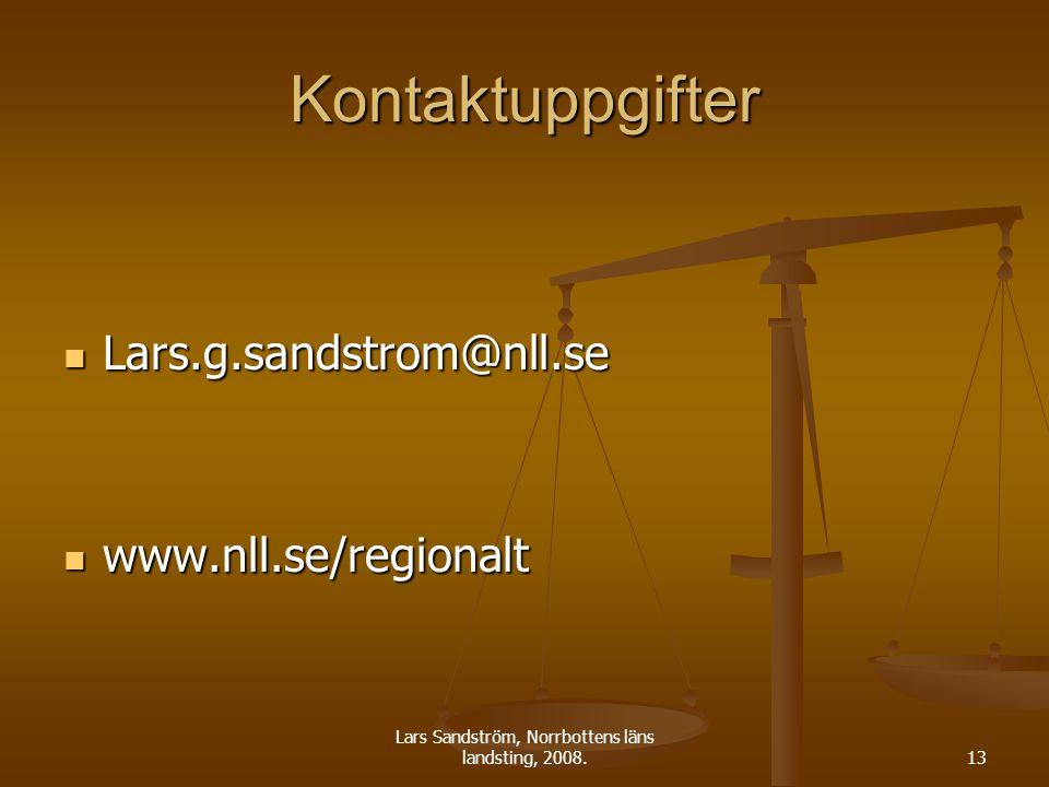 Lars Sandström, Norrbottens läns landsting, 2008.13 Kontaktuppgifter Lars.g.sandstrom@nll.se Lars.g.sandstrom@nll.se www.nll.se/regionalt www.nll.se/regionalt