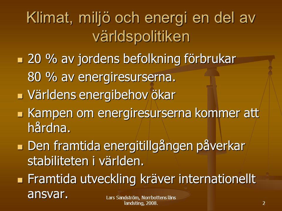 Lars Sandström, Norrbottens läns landsting, 2008.2 Klimat, miljö och energi en del av världspolitiken 20 % av jordens befolkning förbrukar 20 % av jordens befolkning förbrukar 80 % av energiresurserna.