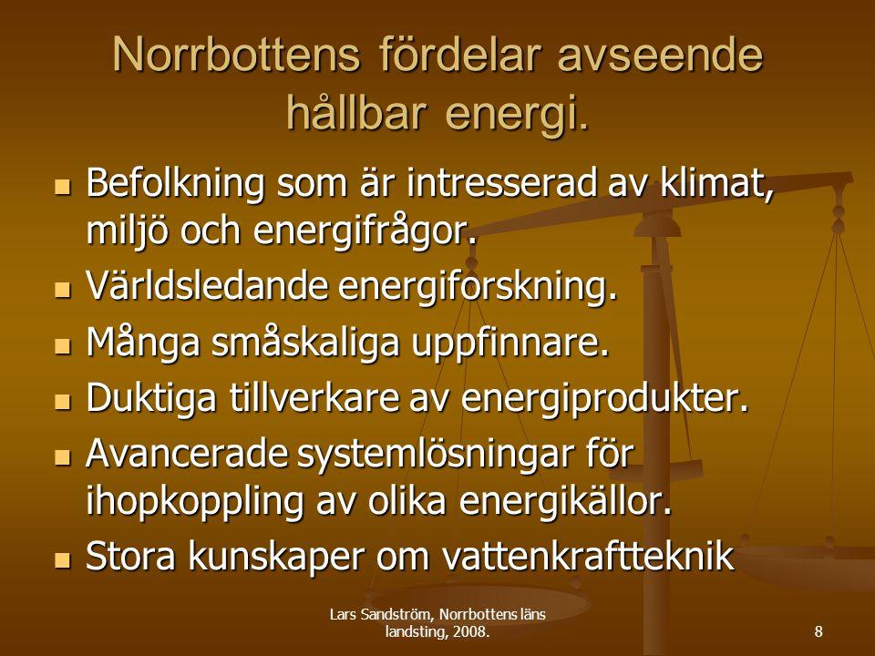 Lars Sandström, Norrbottens läns landsting, 2008.9 Norrbotten har förnybara energikällor Träbränslen Träbränslen Bioenergi Bioenergi Vindkraft Vindkraft Stora ytor lämpliga för geovärme/kyla Stora ytor lämpliga för geovärme/kyla Spillvärmeflöden från den högteknologiska basindustrin.