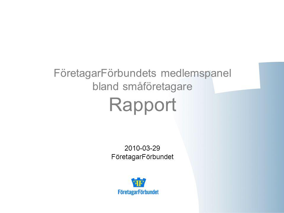 FöretagarFörbundets medlemspanel bland småföretagare Rapport 2010-03-29 FöretagarFörbundet