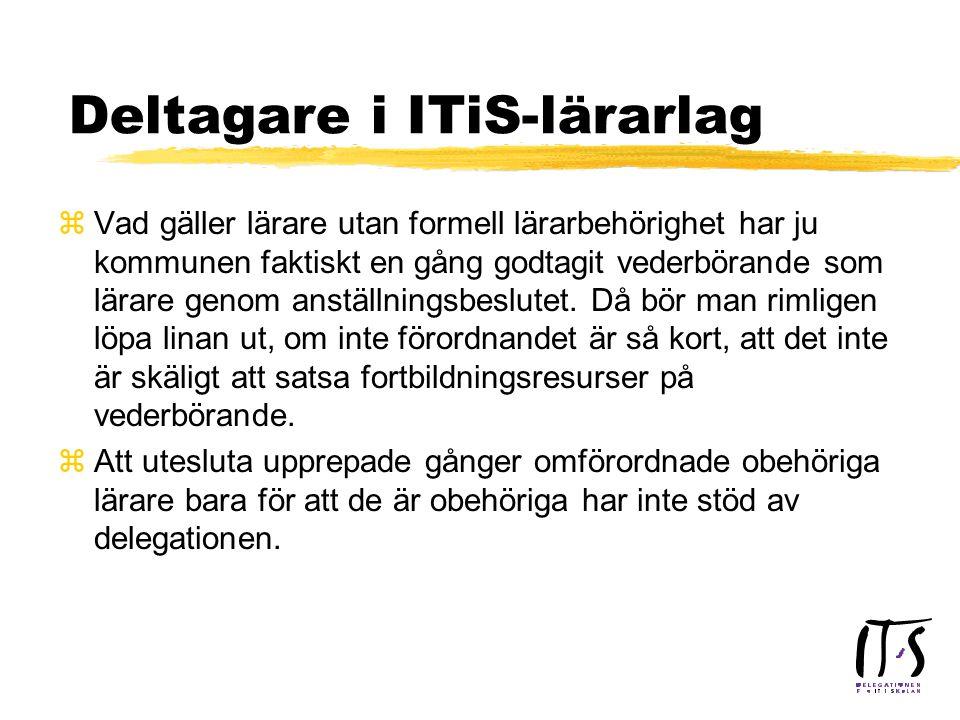 Deltagare i ITiS-lärarlag zBakgrunden till regeringens beslut är att det finns vuxna i skolan som deltar i arbets-/lärarlagens arbete, som har förutsättningar att tillgodogöra sig utbildningen och som det inte är rimligt att utesluta bara för att de inte är lärare i formell mening.