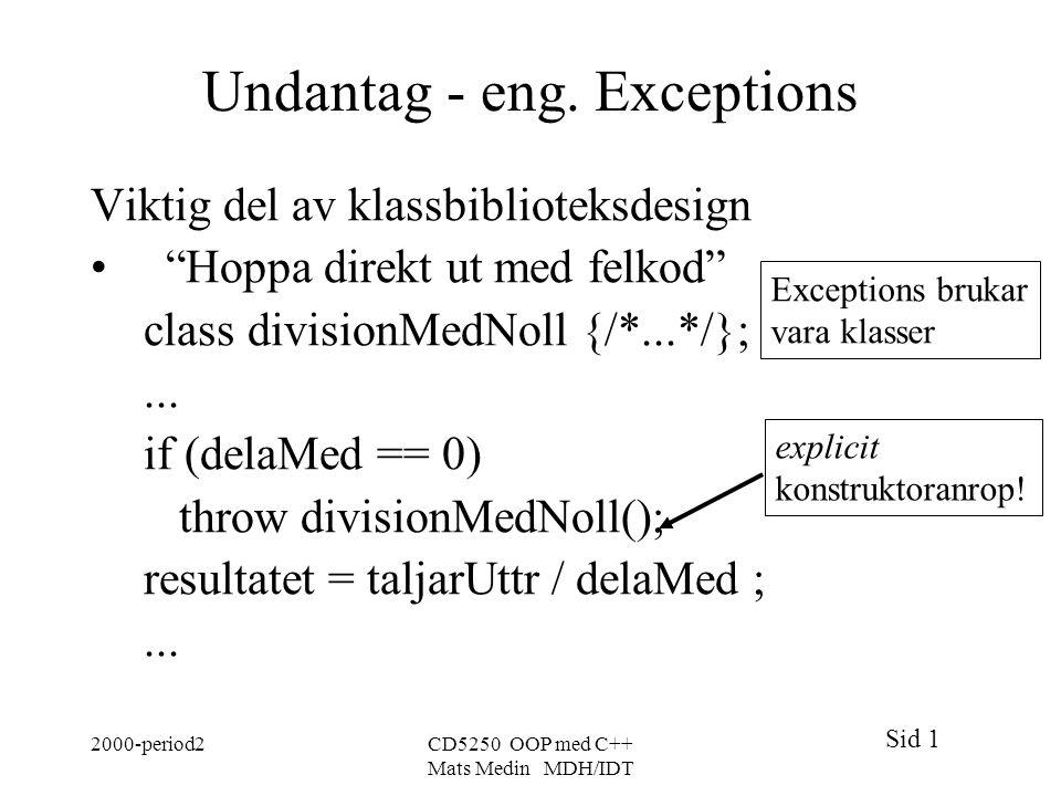 """Sid 1 2000-period2CD5250 OOP med C++ Mats Medin MDH/IDT Undantag - eng. Exceptions Viktig del av klassbiblioteksdesign """"Hoppa direkt ut med felkod"""" cl"""