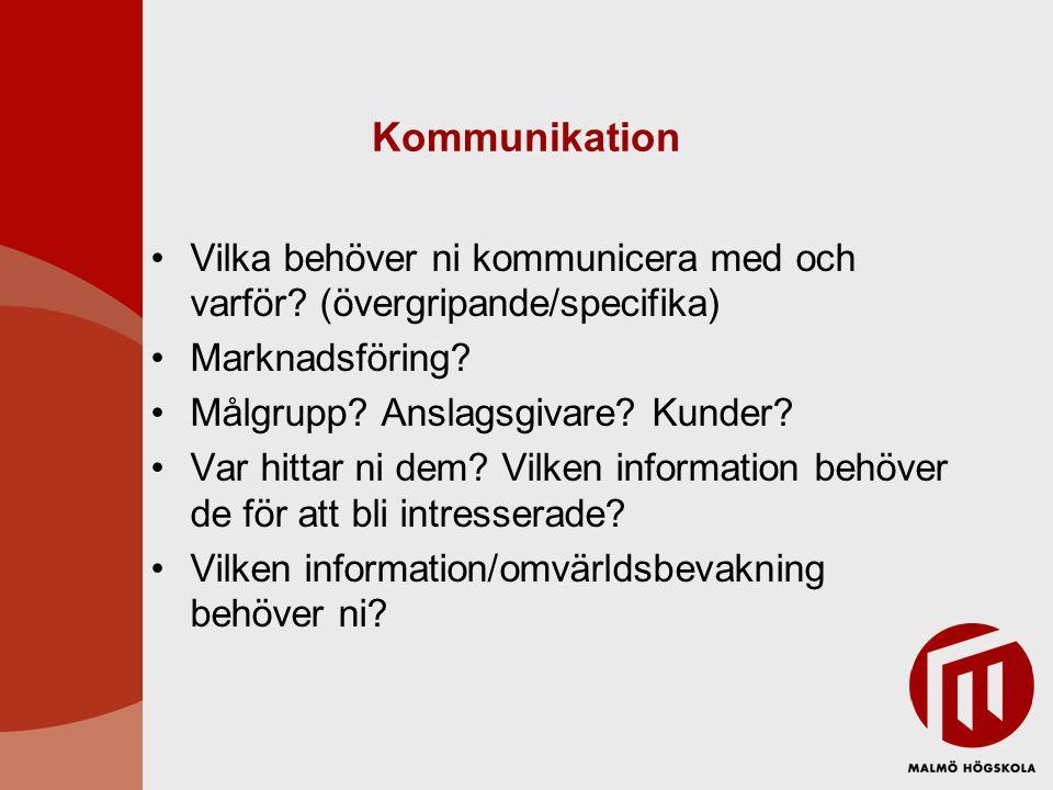 Kommunikation Vilka behöver ni kommunicera med och varför? (övergripande/specifika) Marknadsföring? Målgrupp? Anslagsgivare? Kunder? Var hittar ni dem