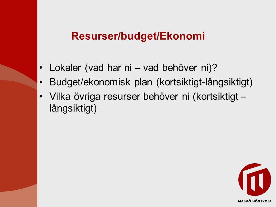 Resurser/budget/Ekonomi Lokaler (vad har ni – vad behöver ni)? Budget/ekonomisk plan (kortsiktigt-långsiktigt) Vilka övriga resurser behöver ni (korts