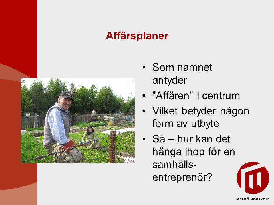 """Affärsplaner Som namnet antyder """"Affären"""" i centrum Vilket betyder någon form av utbyte Så – hur kan det hänga ihop för en samhälls- entreprenör?"""