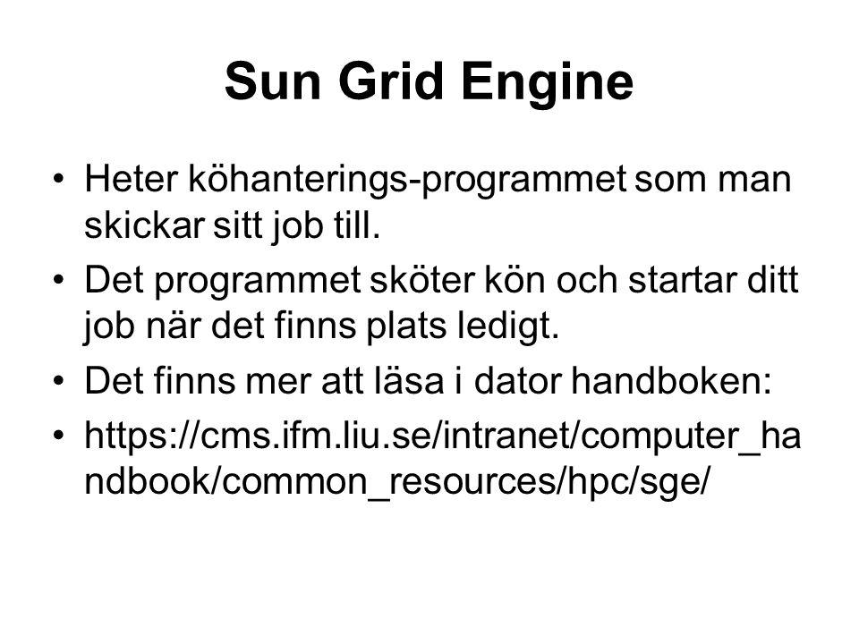 Sun Grid Engine Heter köhanterings-programmet som man skickar sitt job till.