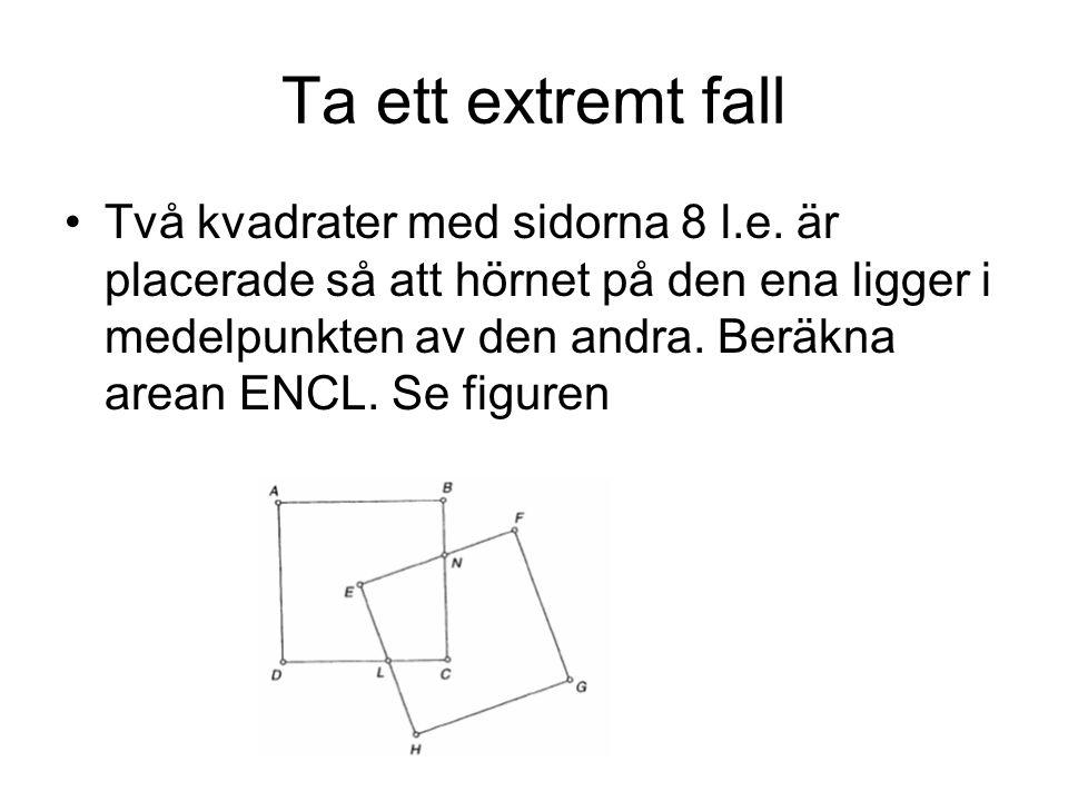 Ta ett extremt fall Två kvadrater med sidorna 8 l.e. är placerade så att hörnet på den ena ligger i medelpunkten av den andra. Beräkna arean ENCL. Se