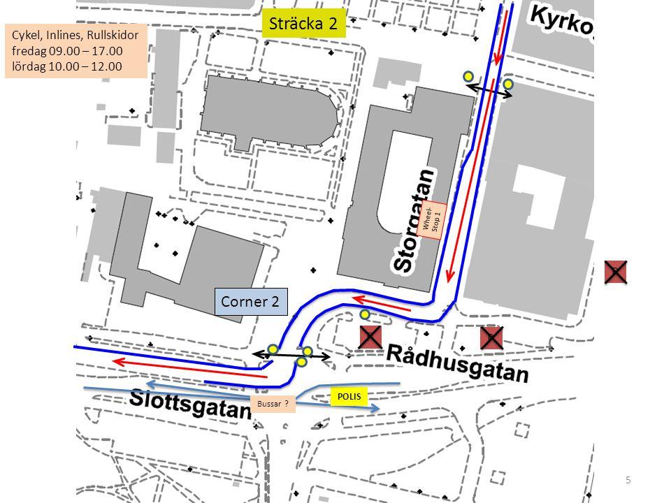 5 Sträcka 2 P POLIS Corner 2 Cykel, Inlines, Rullskidor fredag 09.00 – 17.00 lördag 10.00 – 12.00 Wheel- Stop 1 P P Bussar ?