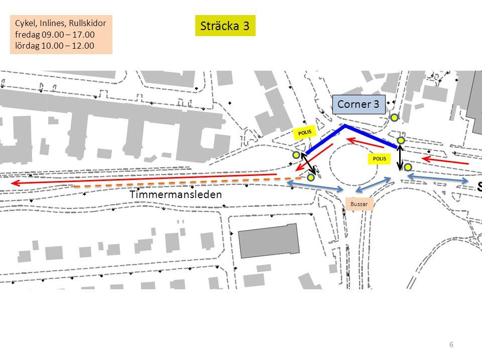 6 Sträcka 3 POLIS Timmermansleden Corner 3 POLIS Cykel, Inlines, Rullskidor fredag 09.00 – 17.00 lördag 10.00 – 12.00 Bussar