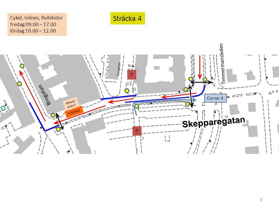 8 Sträcka 4 P P P förbud Corner 4 Timmermansleden Brogatan Torsgatan Cykel, Inlines, Rullskidor fredag 09.00 – 17.00 lördag 10.00 – 12.00 Wheel- stop 2
